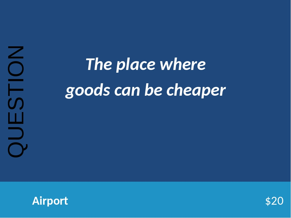 QUESTION Airport$20 The place where goods can be cheaper