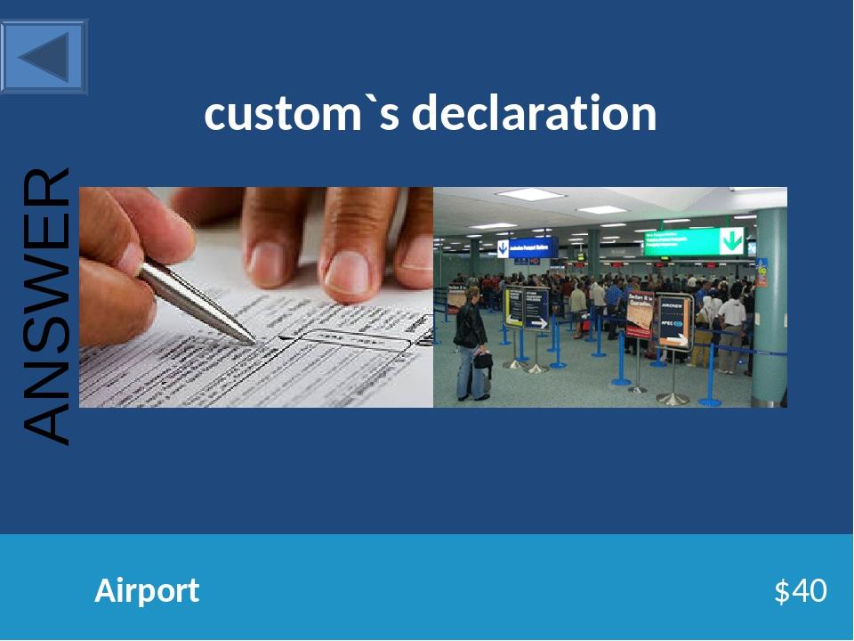 custom`s declaration Airport $40 ANSWER