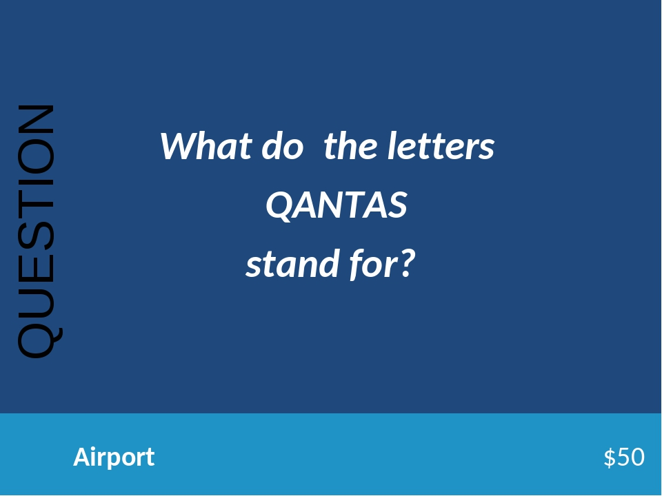 QUESTION Airport$50 What do the letters QANTAS stand for?