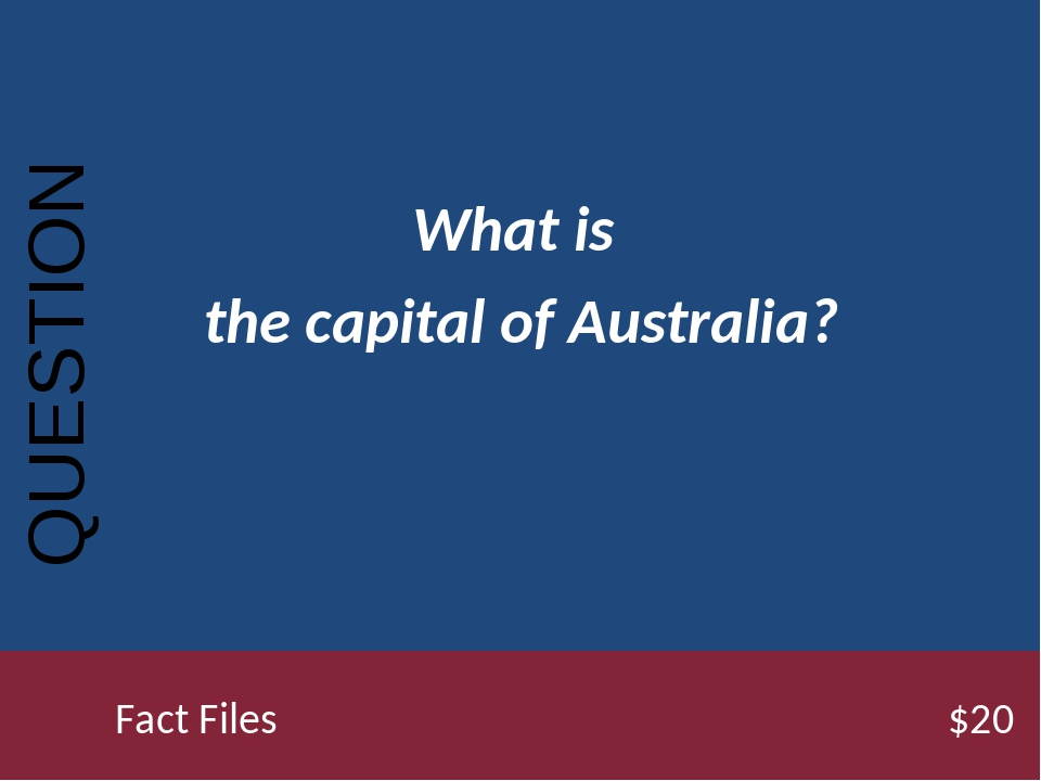 What is the capital of Australia? QUESTION Fact Files$20