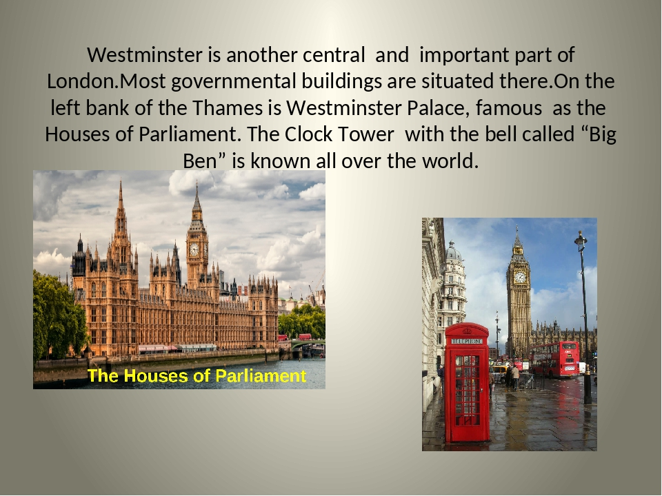 Westminster is another central and important part of London.Most governmental...