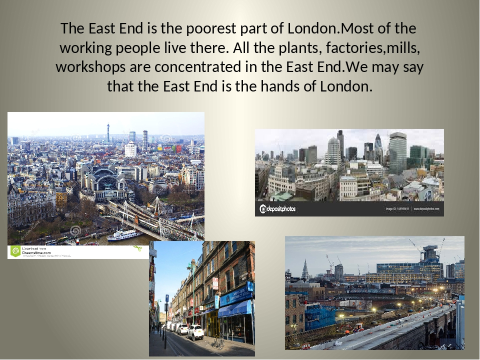 The East End is the poorest part of London.Most of the working people live th...