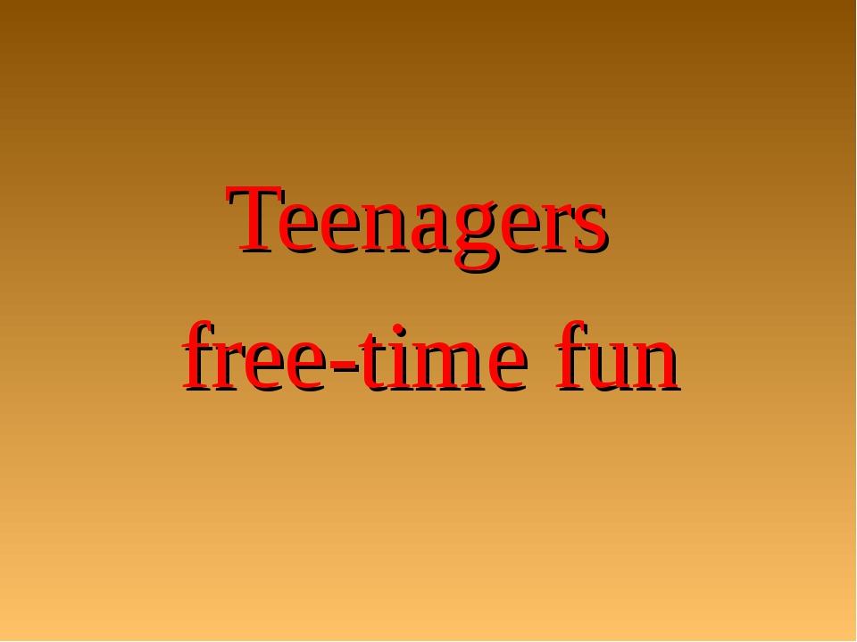 Teenagers free-time fun