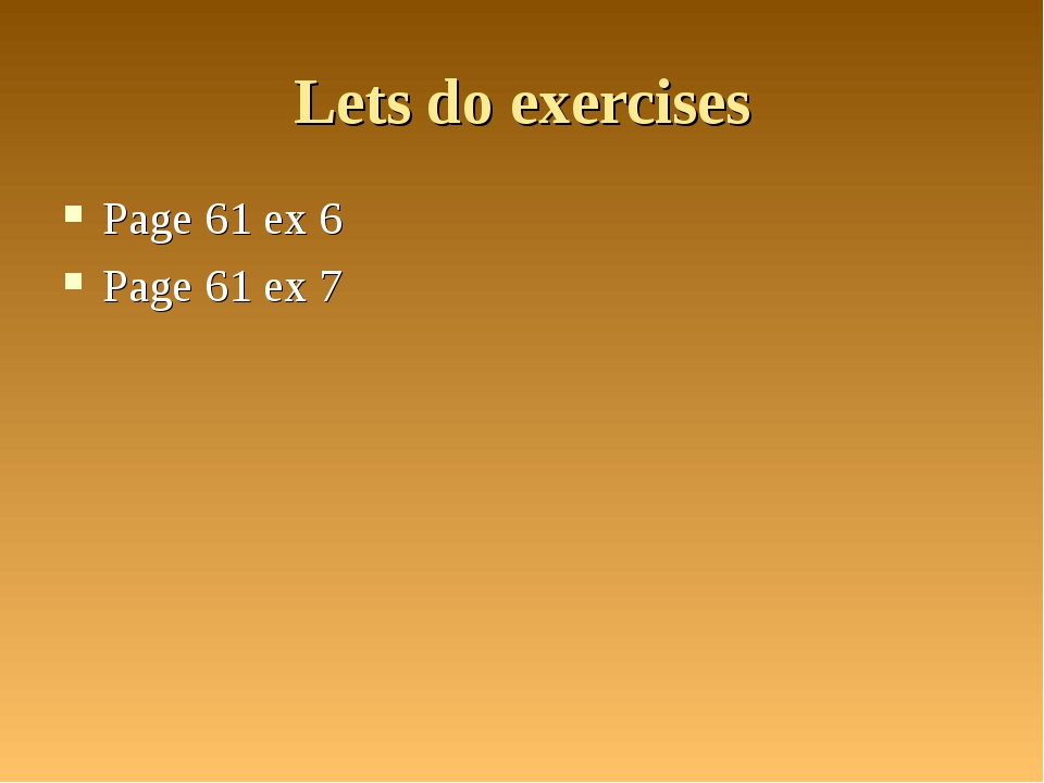Lets do exercises Page 61 ex 6 Page 61 ex 7