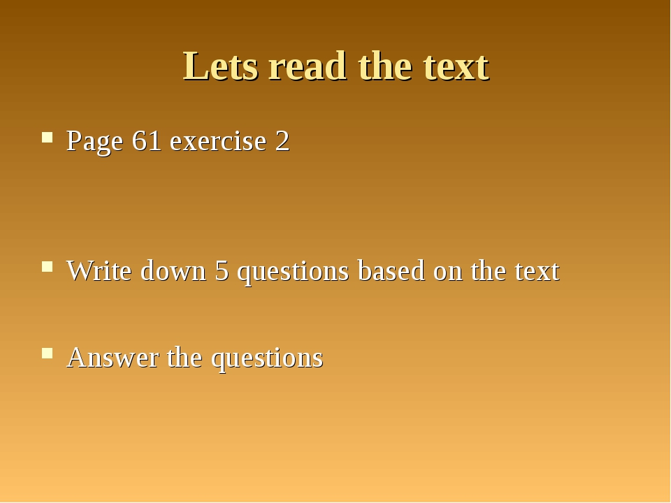 Lets read the text Page 61 exercise 2 Write down 5 questions based on the tex...