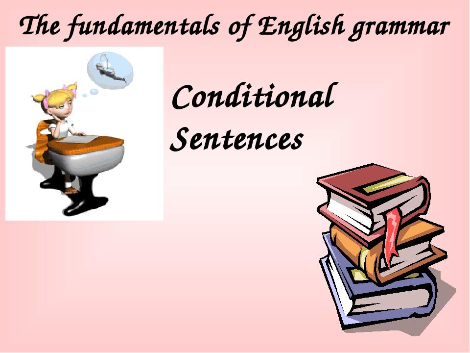 The fundamentals of English grammar Conditional Sentences