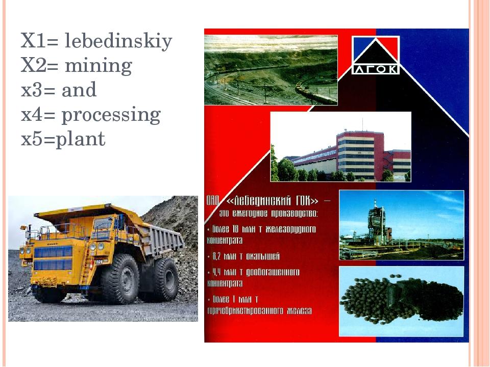 Х1= lebedinskiy X2= mining x3= and x4= processing x5=plant