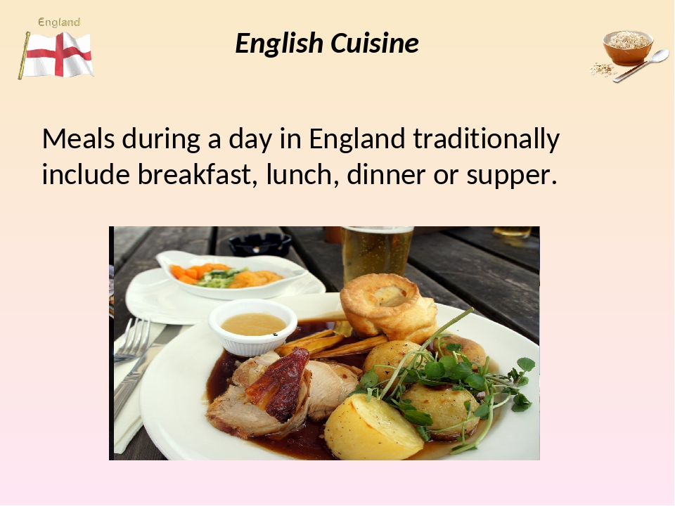 English Cuisine Meals during a day in England traditionally include breakfast...