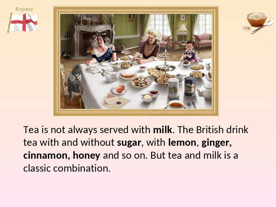 English Cuisine Tea is not always served with milk. The British drink tea wit...