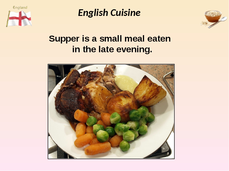 English Cuisine Supper is asmall meal eaten  in the lateevening.