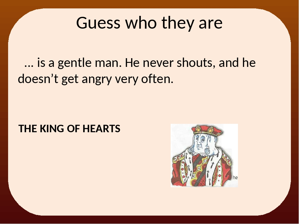 ... is a gentle man. He never shouts, and he doesn't get angry very often. G...