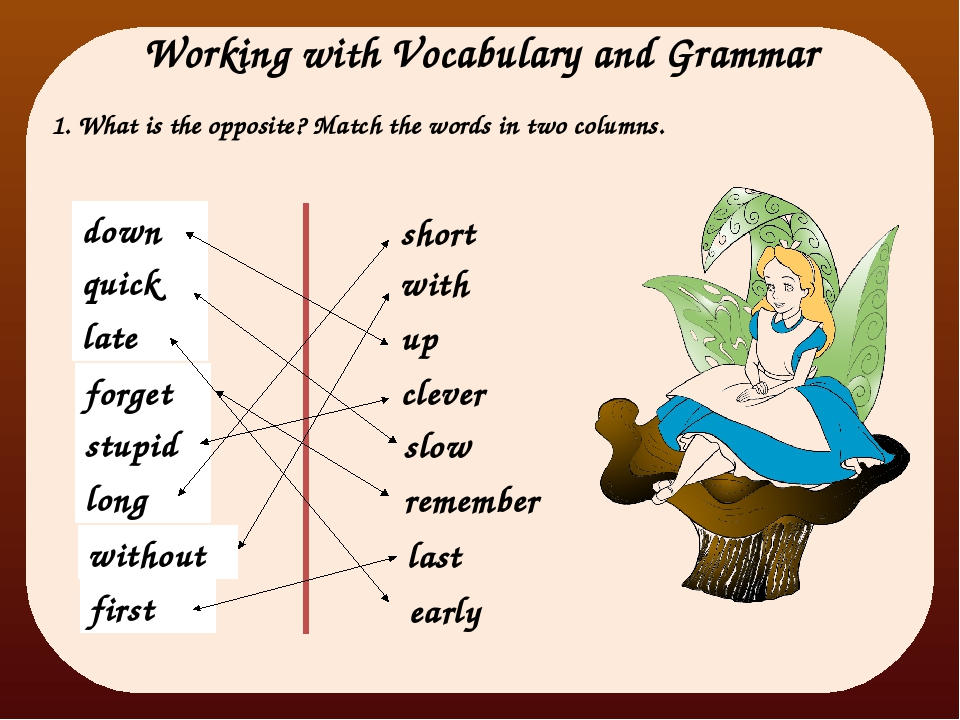 Working with Vocabulary and Grammar 1. What is the opposite? Match the words...