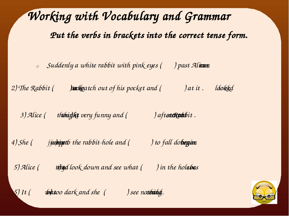 Working with Vocabulary and Grammar Put the verbs in brackets into the correc...