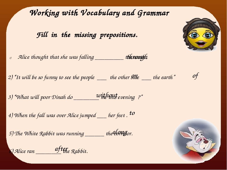 Working with Vocabulary and Grammar Fill in the missing prepositions. Alice t...