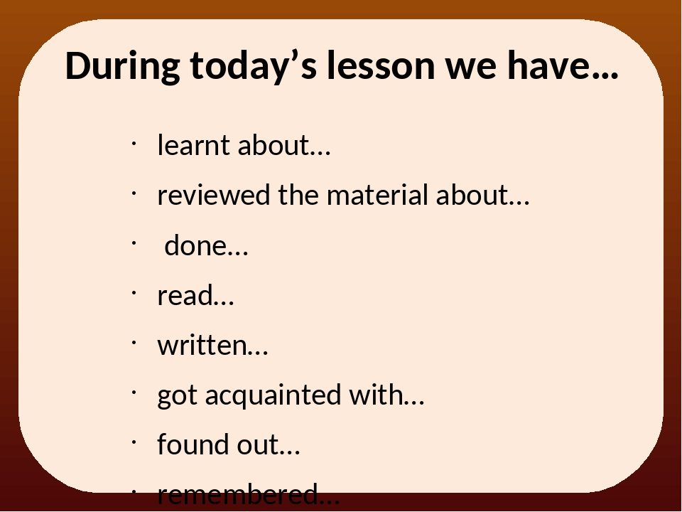 During today's lesson we have… learnt about… reviewed the material about… don...