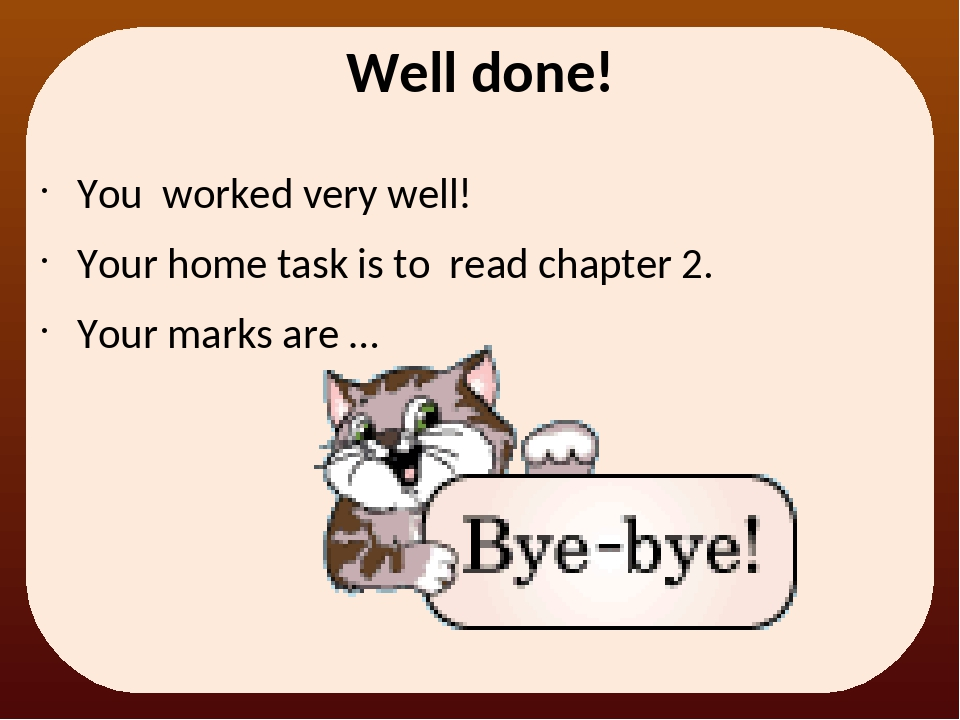 Well done! You worked very well! Your home task is to read chapter 2. Your ma...