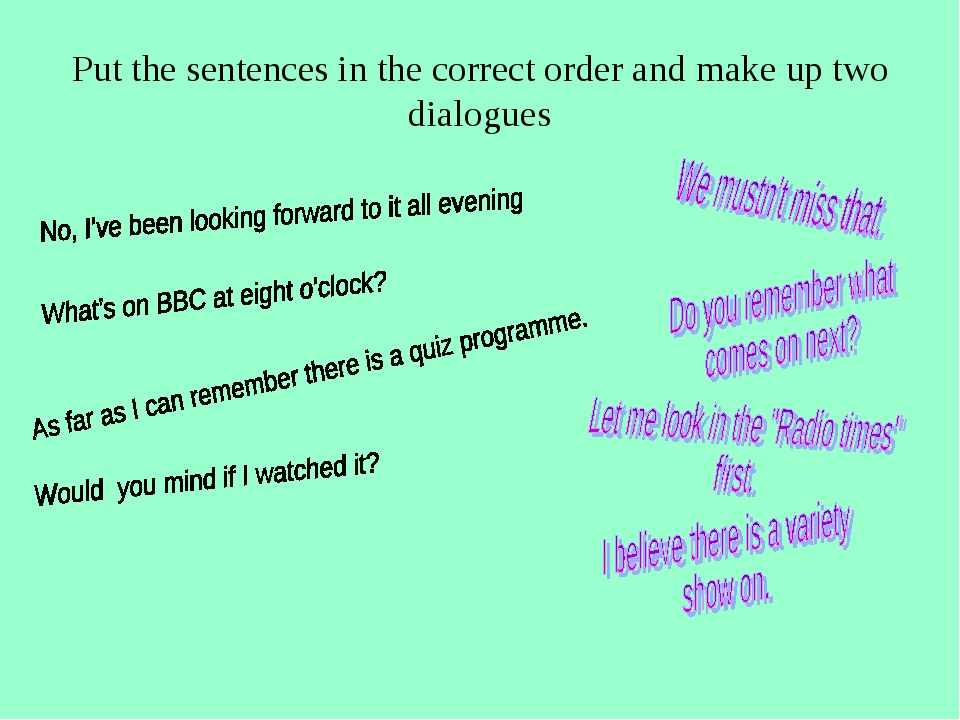 Put the sentences in the correct order and make up two dialogues