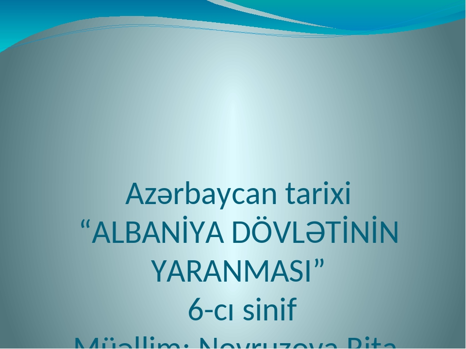 """Azərbaycan tarixi """"ALBANİYA DÖVLƏTİNİN YARANMASI"""" 6-cı sinif Müəllim: Novruz..."""
