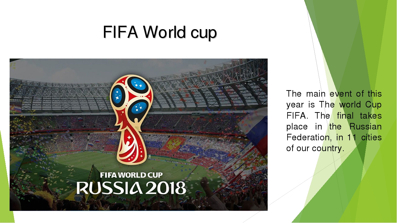FIFA World cup The main event of this year is The world Cup FIFA. The final t...