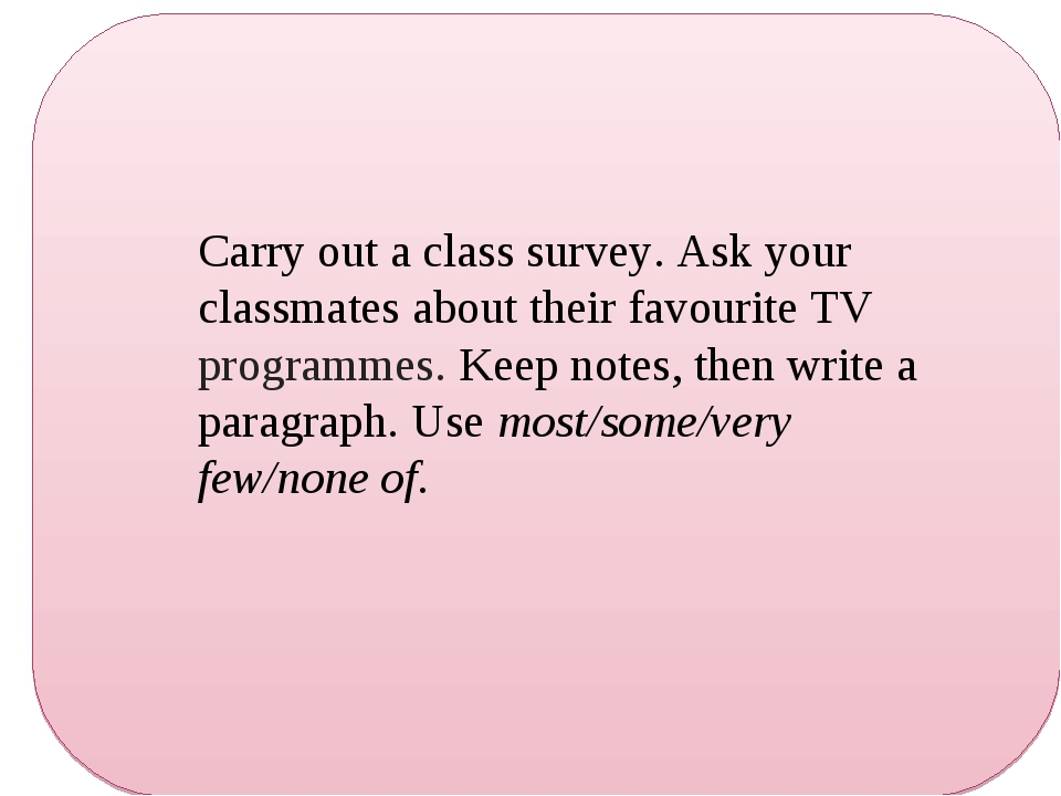 Carry out a class survey. Ask your classmates about their favourite TV progra...