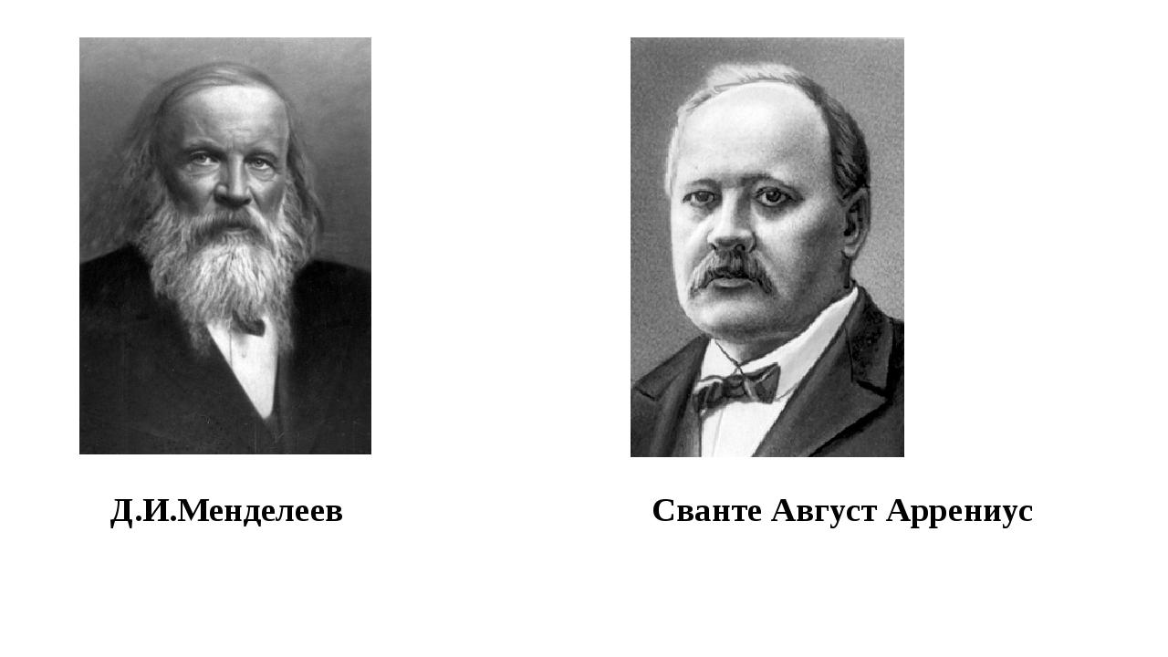Д.И.Менделеев Сванте Август Аррениус