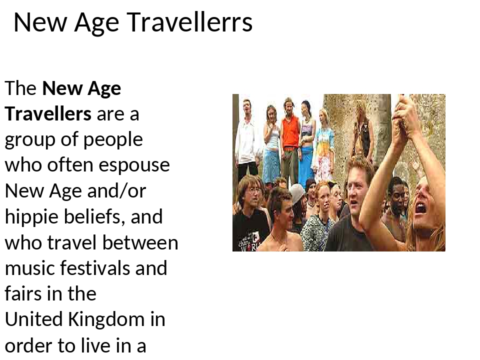 New Age Travellerrs The New Age Travellers are a group of people who often es...