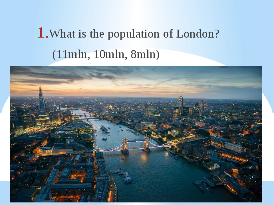 What is the population of London? (11mln, 10mln, 8mln)