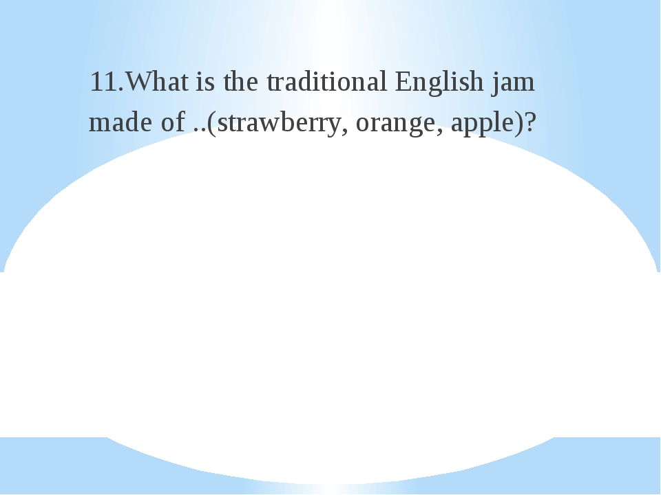 11.What is the traditional English jam made of ..(strawberry, orange, apple)?