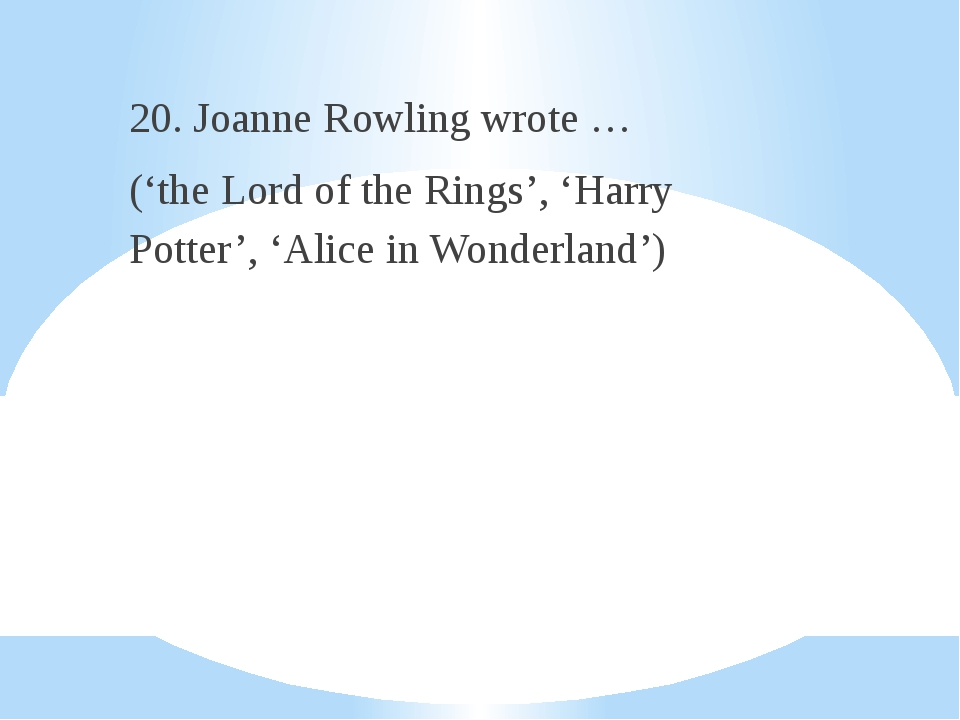 20. Joanne Rowling wrote … ('the Lord of the Rings', 'Harry Potter', 'Alice...