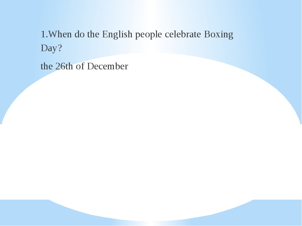1.When do the English people celebrate Boxing Day? the 26th of December