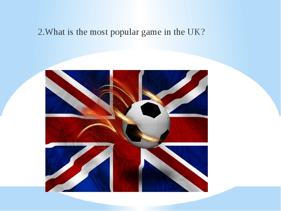 2.What is the most popular game in the UK?