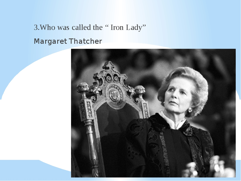 """3.Who was called the """" Iron Lady"""" Margaret Thatcher"""