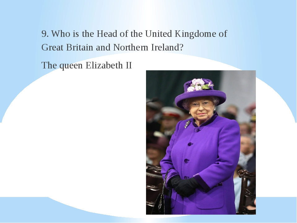 9. Who is the Head of the United Kingdome of Great Britain and Northern Irel...