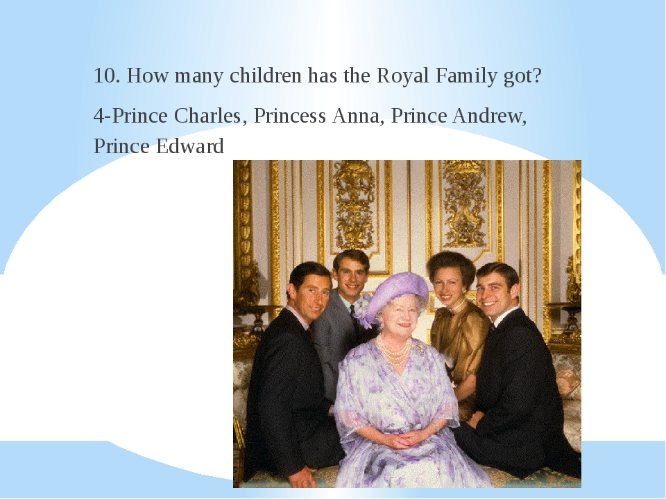 10. How many children has the Royal Family got? 4-Prince Charles, Princess A...