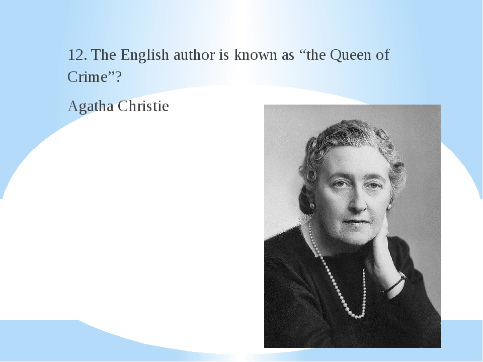 """12. The English author is known as """"the Queen of Crime""""? Agatha Christie"""