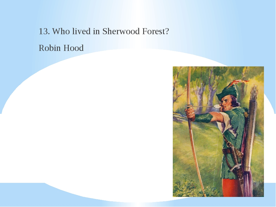 13. Who lived in Sherwood Forest? Robin Hood