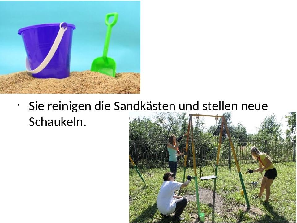 Sie reinigen die Sandkästen und stellen neue Schaukeln.