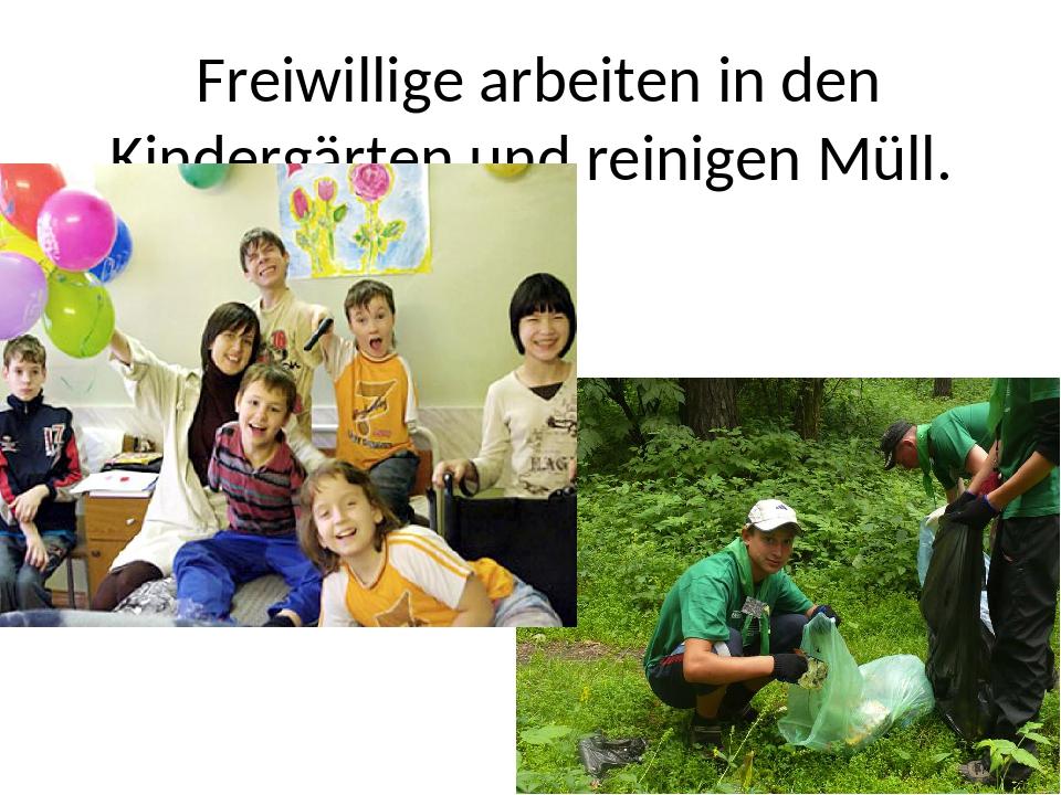 Freiwillige arbeiten in den Kindergärten und reinigen Müll.