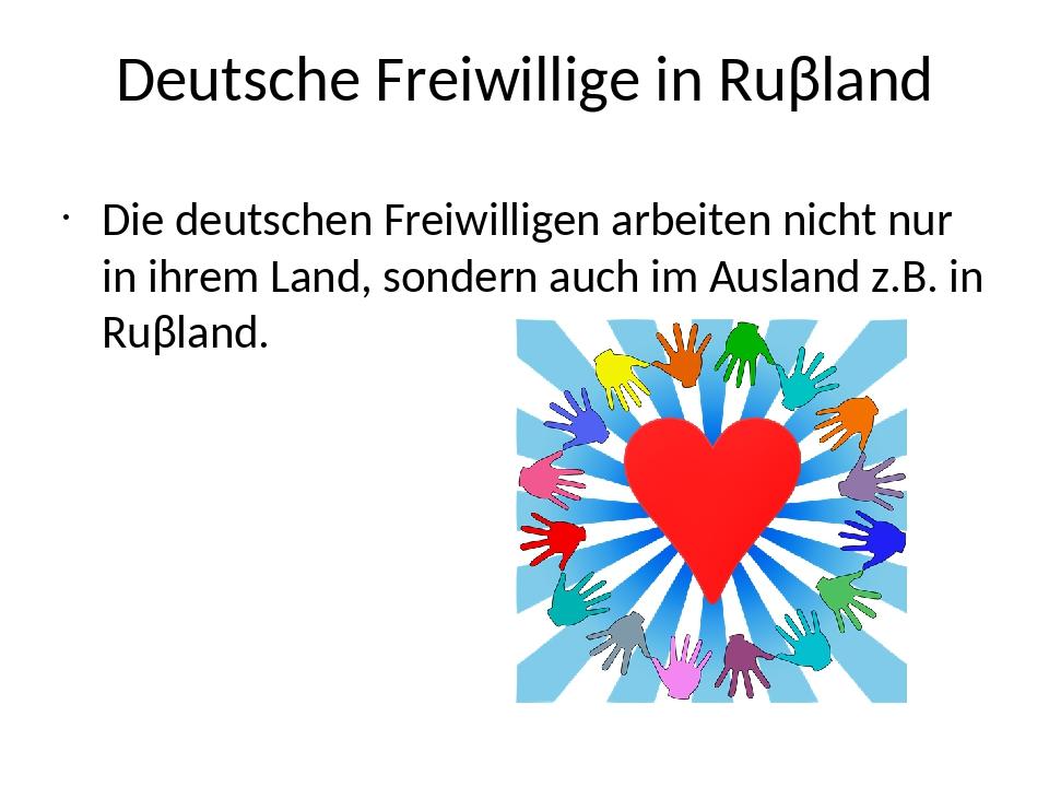 Deutsche Freiwillige in Ruβland Die deutschen Freiwilligen arbeiten nicht nur...