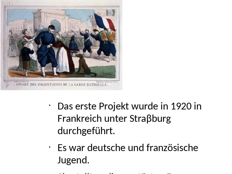 Das erste Projekt wurde in 1920 in Frankreich unter Straβburg durchgeführt....