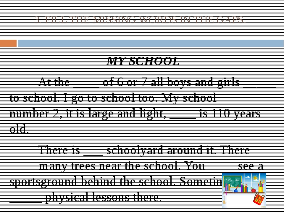 3. FILL THE MISSING WORDS IN THE GAPS. MY SCHOOL 		At the ____ of 6 or 7 all...
