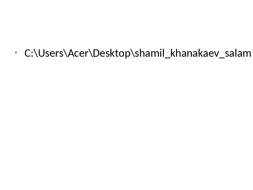 C:\Users\Acer\Desktop\shamil_khanakaev_salam (votekara.org).mp3