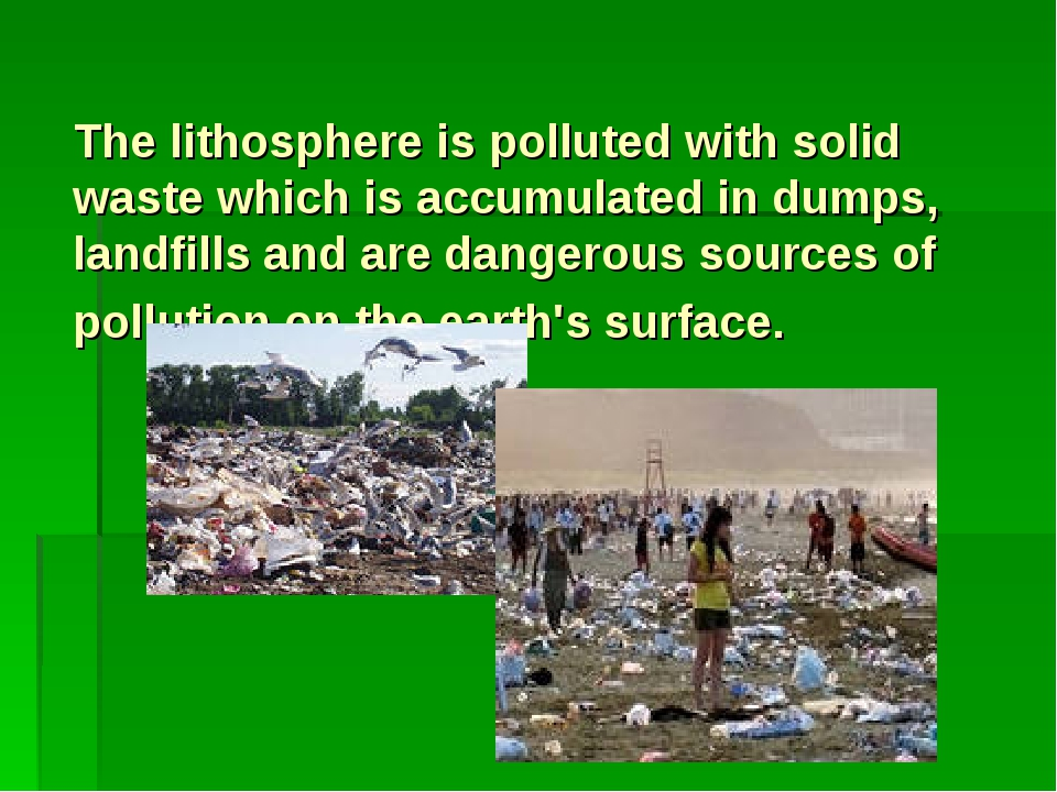 The lithosphere is polluted with solid waste which is accumulated in dumps, l...