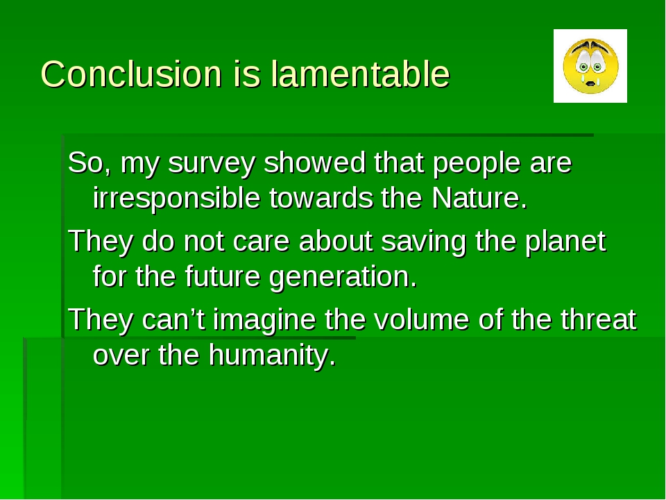 Conclusion is lamentable So, my survey showed that people are irresponsible t...