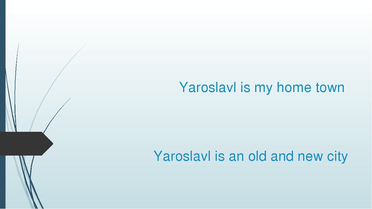 Yaroslavl is my home town Yaroslavl is an old and new city