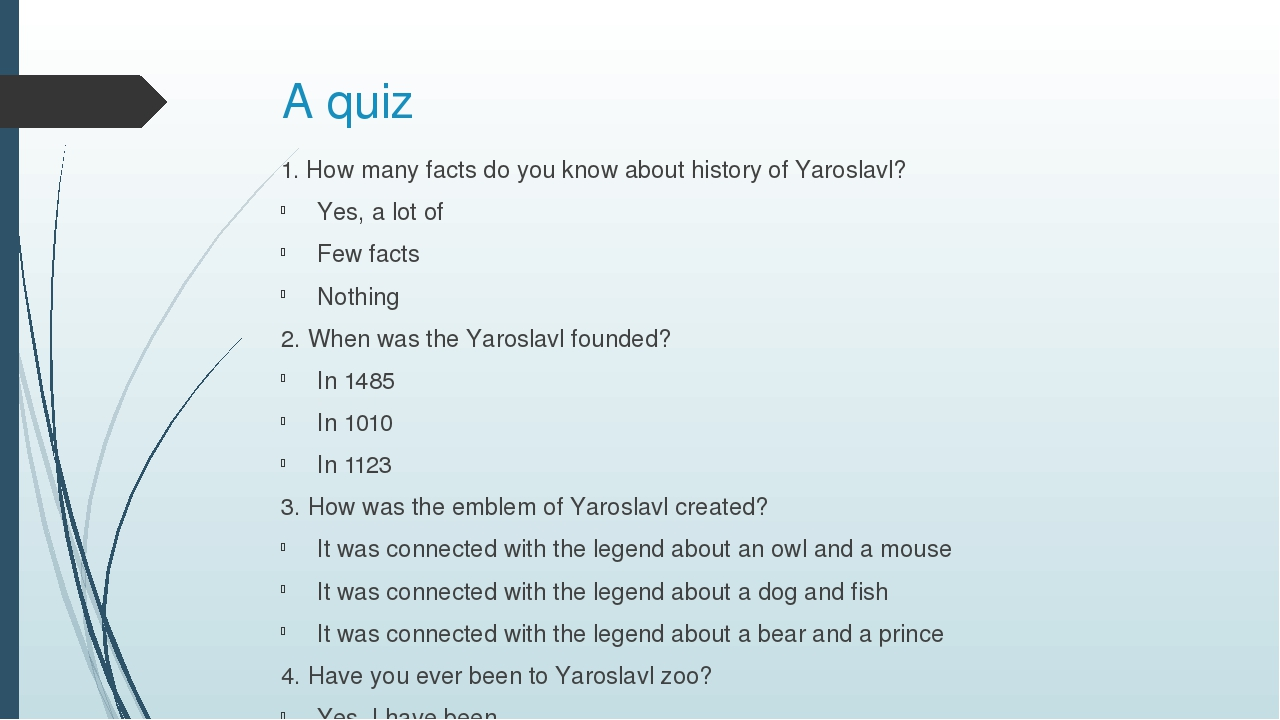 A quiz 1. How many facts do you know about history of Yaroslavl? Yes, a lot o...