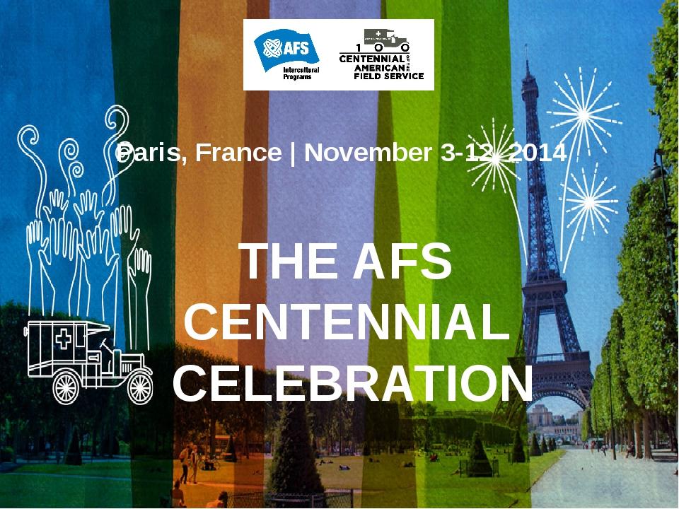 Paris, France | November 3-12, 2014 THE AFS CENTENNIAL CELEBRATION