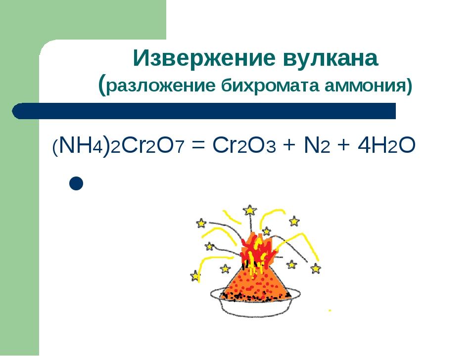 (NH4)2Cr2O7=Cr2O3+N2↑+4H2O для большего эффекта добавляется Mg Извержение вул...