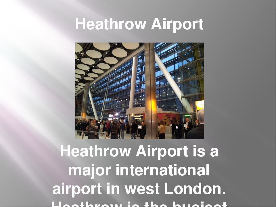 Heathrow Airport Heathrow Airport is a major international airport in west Lo...