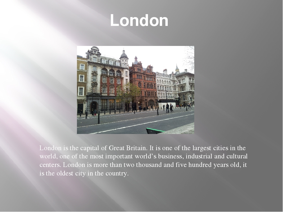 London London is the capital of Great Britain. It is one of the largest citie...